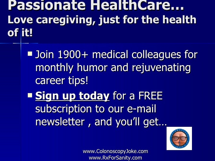 Passionate HealthCare…Love caregiving, just for the healthof it!    Join 1900+ medical colleagues for     monthly humor a...