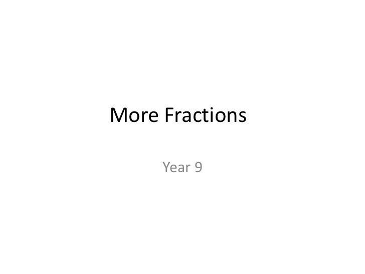 More Fractions	<br />Year 9<br />