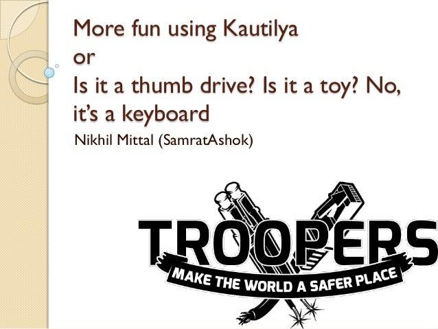 More fun using KautilyaorIs it a thumb drive? Is it a toy? No,it's a keyboardNikhil Mittal (SamratAshok)