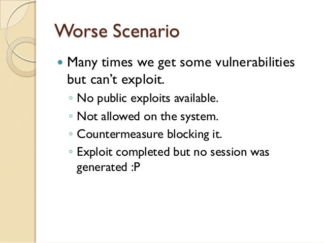 Worse Scenario   Many times we get some vulnerabilities    but can't exploit.    ◦   No public exploits available.    ◦  ...