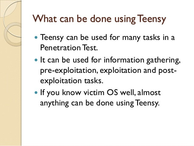What can be done using Teensy Teensy can be used for many tasks in a  Penetration Test. It can be used for information g...