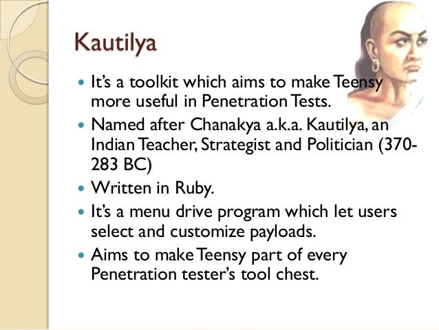 Kautilya   It's a toolkit which aims to make Teensy    more useful in Penetration Tests.   Named after Chanakya a.k.a. K...