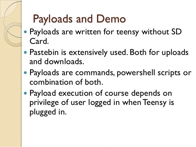 Payloads and Demo Payloads are written for teensy without SD  Card. Pastebin is extensively used. Both for uploads  and ...