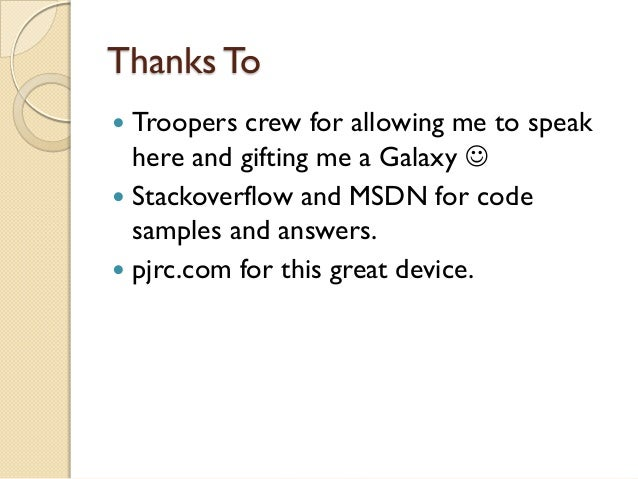 Thanks To Troopers crew for allowing me to speak  here and gifting me a Galaxy  Stackoverflow and MSDN for code  sample...
