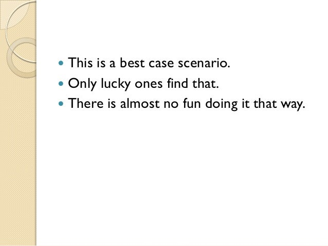  This is a best case scenario. Only lucky ones find that. There is almost no fun doing it that way.