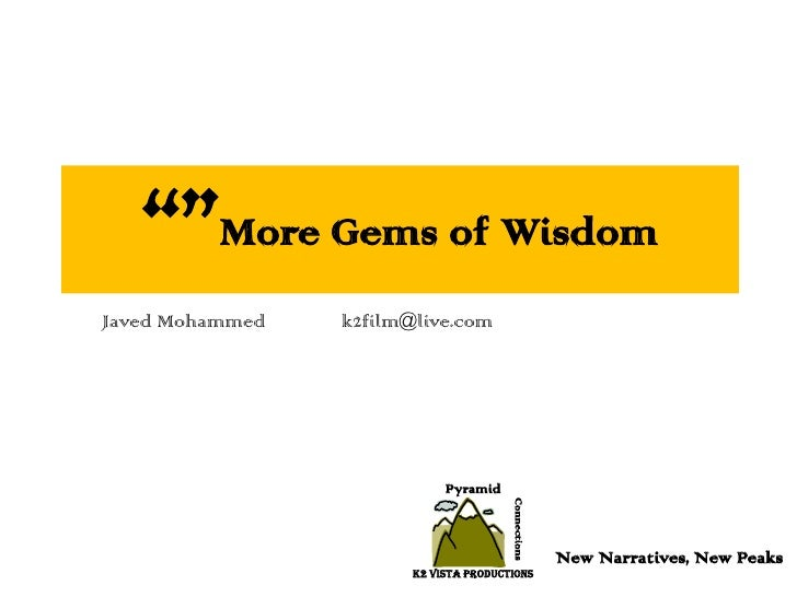"""""""""""More Gems of Wisdom<br />Javed Mohammedk2film@live.com<br />Pyramid<br />Connections<br />New Narratives, New Peaks<br ..."""