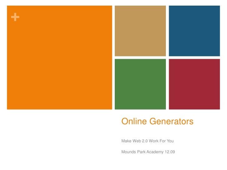 Online Generators<br />Make Web 2.0 Work For You<br />Mounds Park Academy 12.09<br />