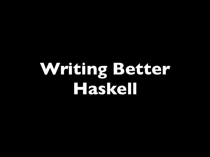 Writing Better   Haskell