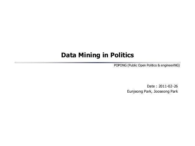 POPONG (Public Open Politics & engineeriNG) Data Mining in Politics •Date : 2011-02-26 •Eunjeong Park, Jooseong Park