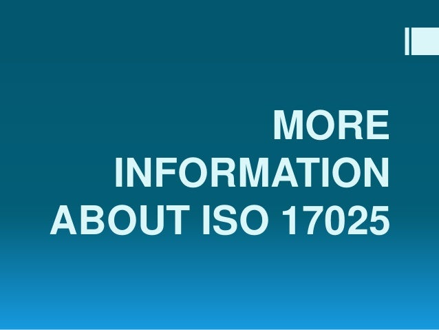 MORE INFORMATION ABOUT ISO 17025