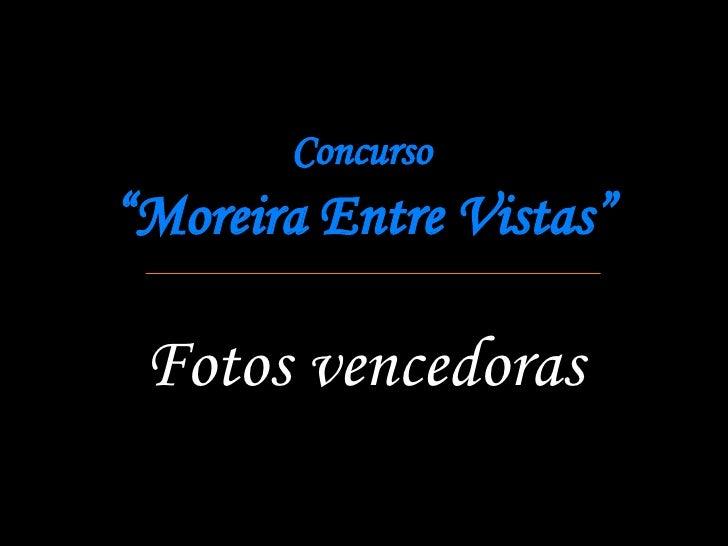 """Concurso   """"Moreira Entre Vistas"""" Fotos vencedoras"""