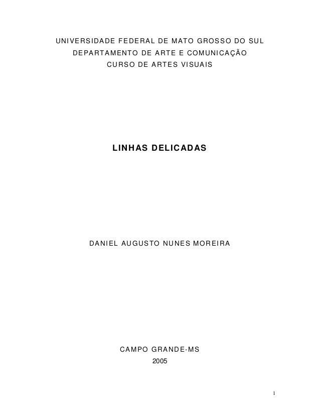 1 UNIVERSIDADE FEDERAL DE MATO GROSSO DO SUL DEPARTAMENTO DE ARTE E COMUNICAÇÃO CURSO DE ARTES VISUAIS LINHAS DELICADAS DA...