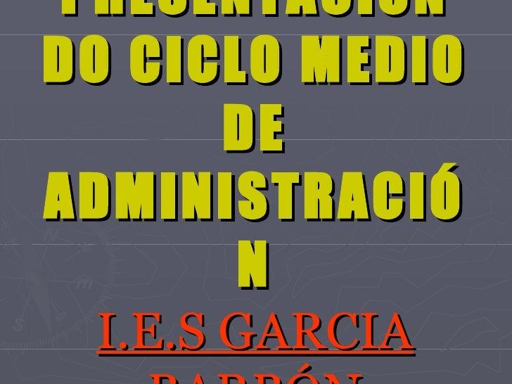PRESENTACIÓN DO CICLO MEDIO DE ADMINISTRACIÓN I.E.S GARCIA BARBÓN