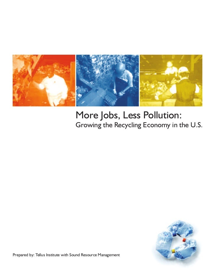 More Jobs, Less Pollution:                                   Growing the Recycling Economy in the U.S.Prepared by: Tellus ...