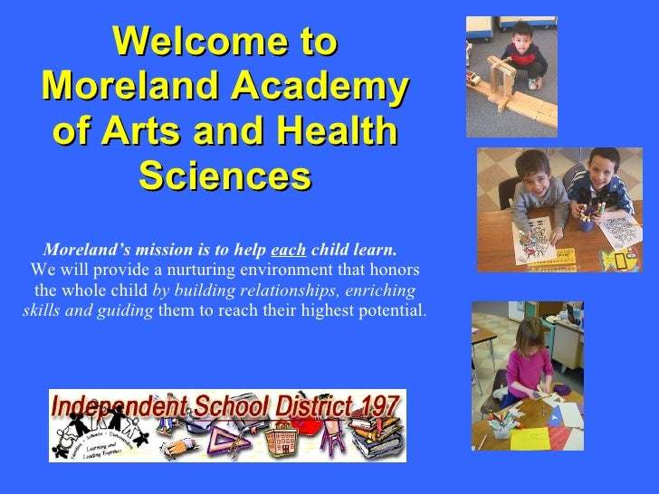 Welcome to Moreland Academy of Arts and Health Sciences Moreland's mission is to help  each  child learn.   We will provid...
