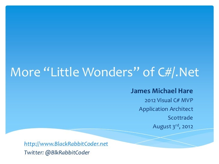"More ""Little Wonders"" of C#/.Net                                    James Michael Hare                                    ..."