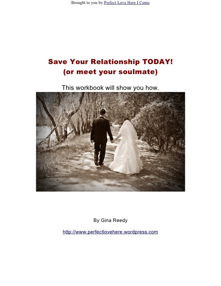 Brought to you by Perfect Love Here I Come     Save Your Relationship TODAY!    (or meet your soulmate)     This workbook ...
