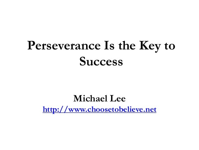 Perseverene is key to success