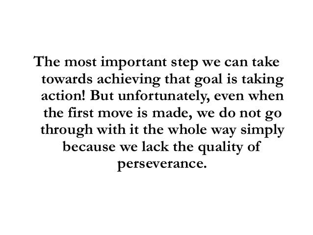 perseverance is the key to success Perseverance is one of the key qualities that you need to reach success how to learn to persevere.