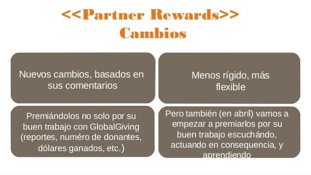 13 <<Partner Rewards>> Cambios 13 Nuevos cambios, basados en sus comentarios Pero también (en abríl) vamos a empezar a pre...