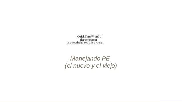 Manejando PE (el nuevo y el viejo) QuickTime™ and a decompressor are needed to see this picture.