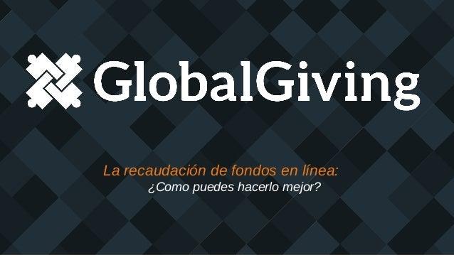 Mándanos un email: projecthelp@globalgiving.org ¡Apúntate para una llamada individual! Preguntas y Discurso
