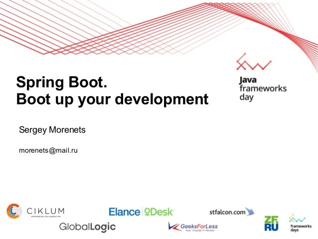 Spring Boot. Boot up your development Sergey Morenets morenets@mail.ru