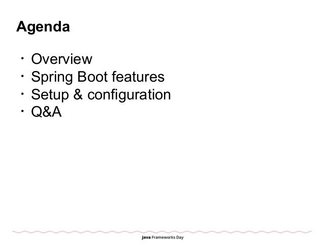 Agenda • Overview • Spring Boot features • Setup & configuration • Q&A