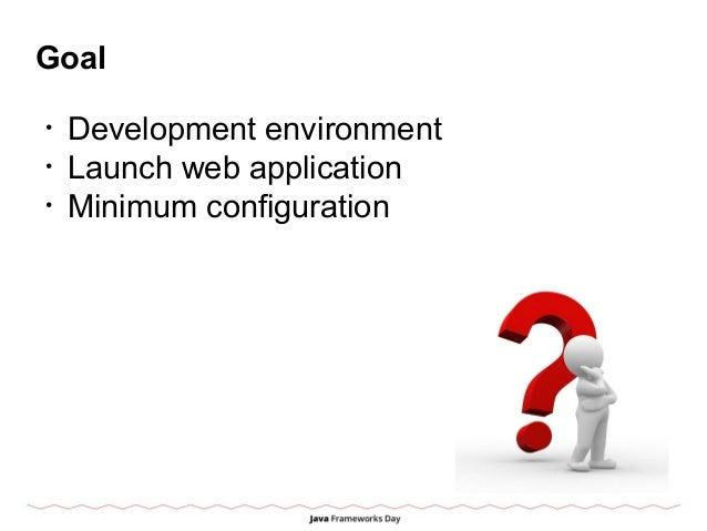 Goal • Development environment • Launch web application • Minimum configuration