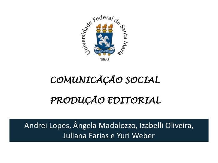 COMUNICÃÇÃO SOCIAL       PRODUÇÃO EDITORIALAndrei Lopes, Ângela Madalozzo, Izabelli Oliveira,          Juliana Farias e Yu...