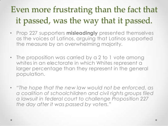 proposition 227 This paper focuses on the implementation of proposition 227 and its impact on the education of english.