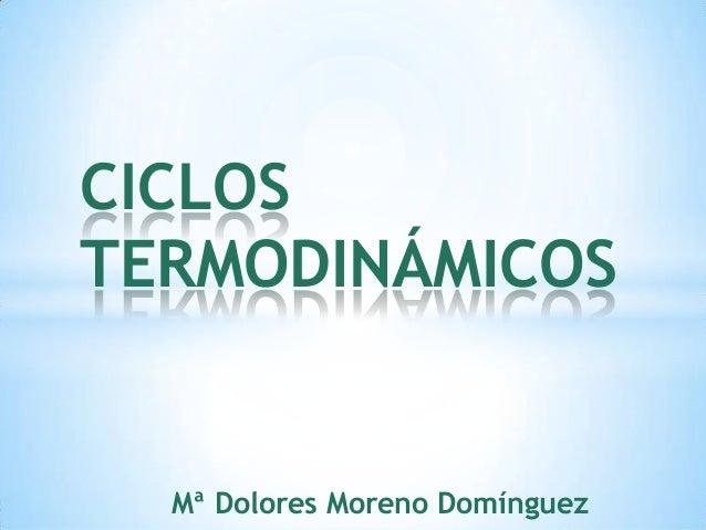 Mª Dolores Moreno DomínguezCICLOSTERMODINÁMICOS