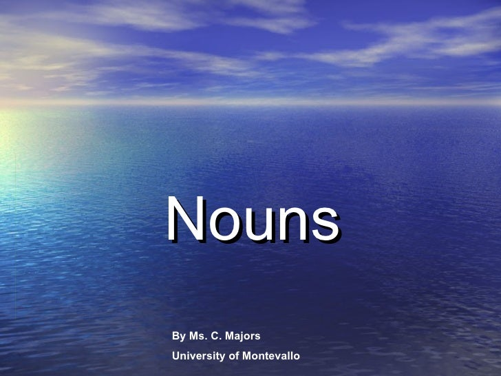 Nouns By Ms. C. Majors University of Montevallo