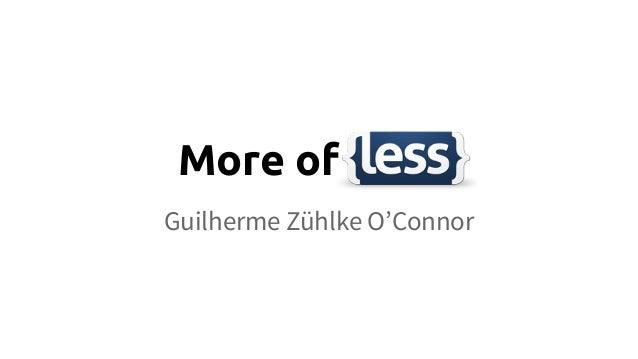More of {less} Guilherme Zühlke O'Connor