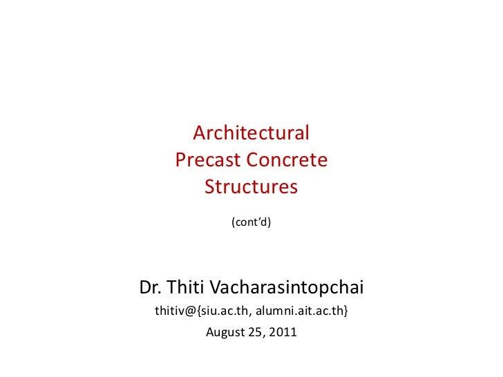 Architectural    Precast Concrete       Structures               (cont'd)Dr. Thiti Vacharasintopchai thitiv@{siu.ac.th, al...