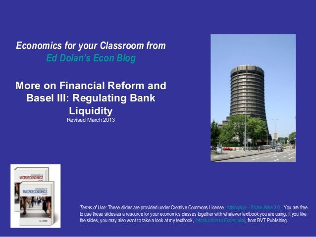 Free Slides from Ed Dolan's Econ Blog http://dolanecon.blogspot.com/ More on Financial Reform and Basel III: Regulating Ba...