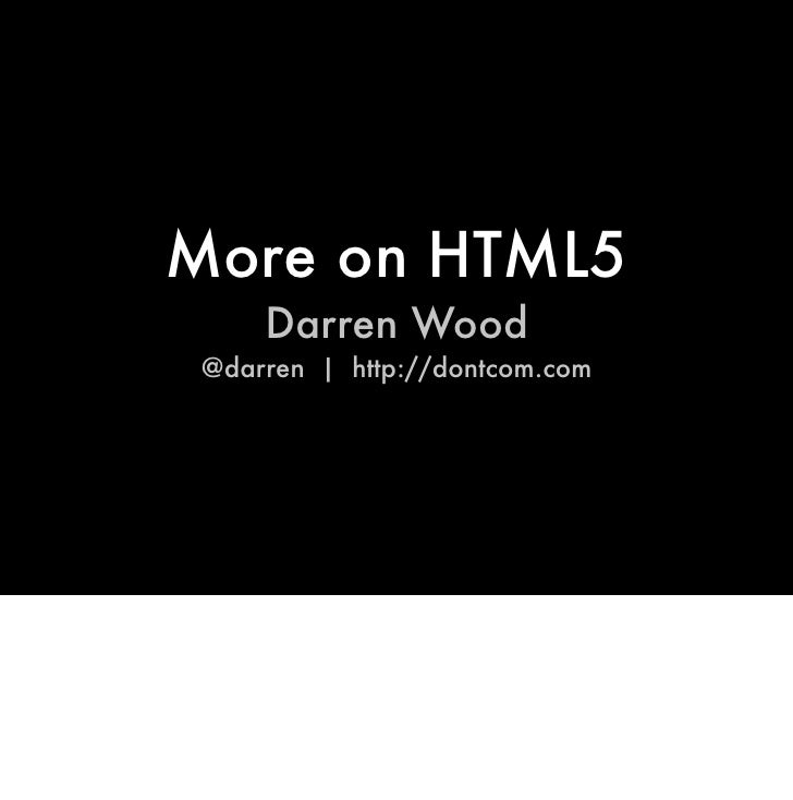 More on HTML5      Darren Wood  @darren | http://dontcom.com