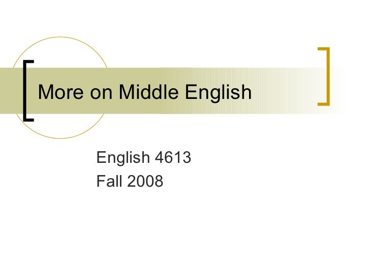 More on Middle English English 4613 Fall 2008