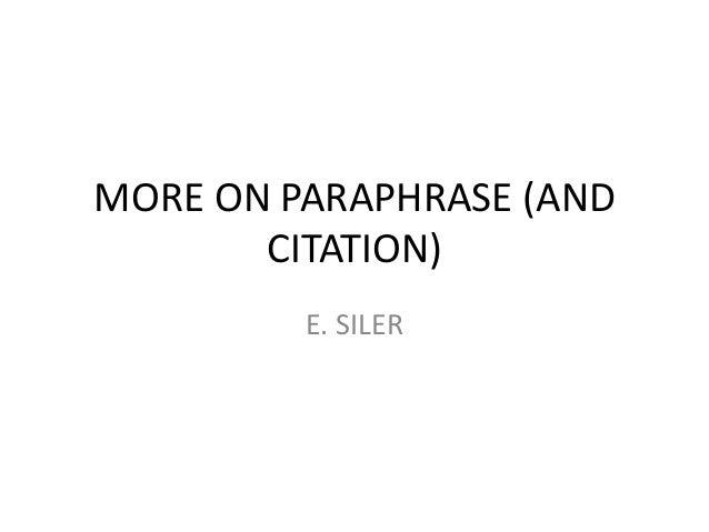 MORE ON PARAPHRASE (AND CITATION) E. SILER