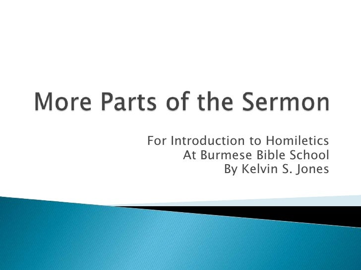 More Parts of the Sermon<br />For Introduction to Homiletics<br />At Burmese Bible School<br />By Kelvin S. Jones<br />