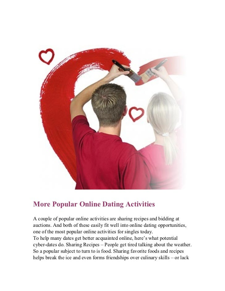 More Popular Online Dating ActivitiesA couple of popular online activities are sharing recipes and bidding atauctions. And...