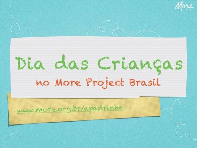 Dia das Crianças no More Project Brasil ww.more.org.br/apadrinhe w