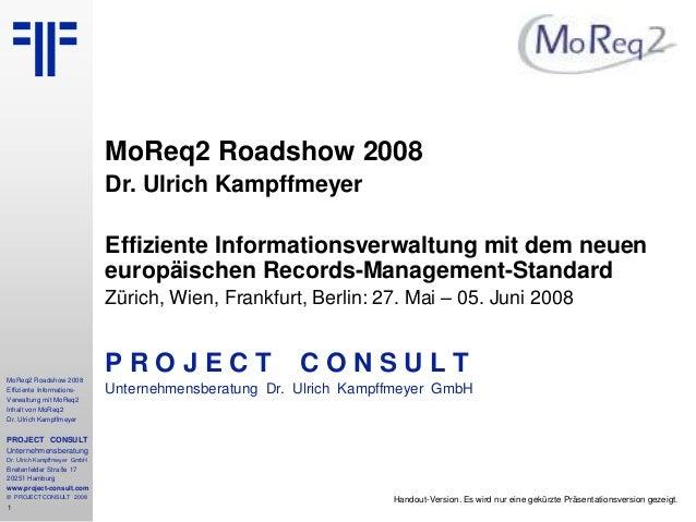 1 MoReq2 Roadshow 2008 Effiziente Informations- Verwaltung mit MoReq2 Inhalt von MoReq2 Dr. Ulrich Kampffmeyer PROJECT CON...