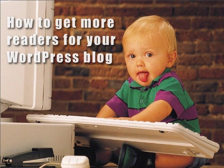 How to get morereaders for yourWordPress blog