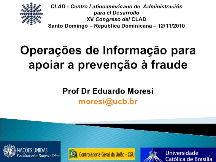 Prof Dr Eduardo Moresi [email_address] CLAD - Centro Latinoamericano de  Administración para el Desarrollo XV  Congreso de...