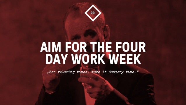 """AIM FOR THE FOURDAY WORK WEEK09""""For relaxing times, make it Suntory time."""""""