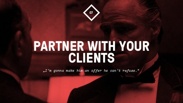 """PARTNER WITH YOURCLIENTS07""""I'm gonna make him an offer he can't refuse."""""""