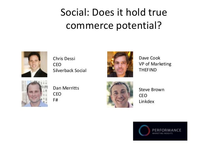 Social: Does it hold true    commerce potential?Chris Dessi          Dave CookCEO                  VP of MarketingSilverba...