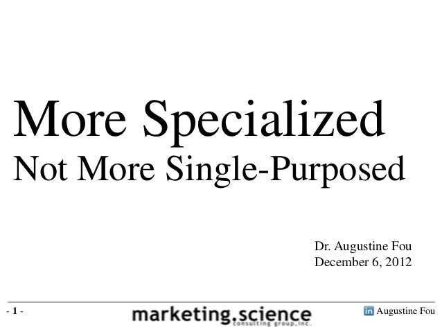More Specialized Not More Single-Purposed                   Dr. Augustine Fou                   December 6, 2012-1-       ...