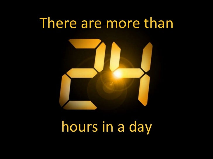 There Are More Than 24 Hours In A Day